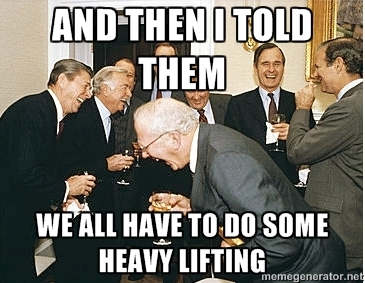 """and then i told them meme - """"we all have to do some heavy lifting"""""""